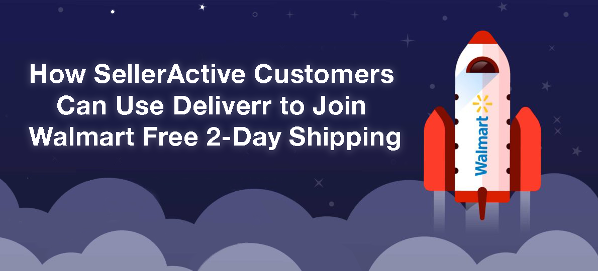 How SellerActive Customers Can Use Deliverr to Join Walmart Free 2-Day Shipping